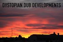 DYSTOPIAN DUB DEVELOPMENTS