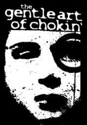 THE GENTLE ART OF CHOKIN' (d)