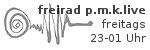p.m.k live Radio freitags 23-01 Uhr freirad